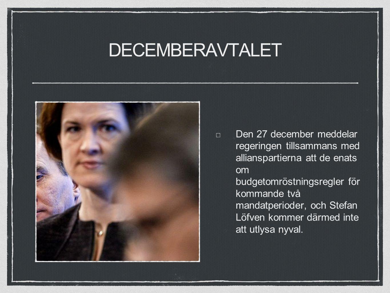 DECEMBERAVTALET Den 27 december meddelar regeringen tillsammans med allianspartierna att de enats om budgetomröstningsregler för kommande två mandatperioder, och Stefan Löfven kommer därmed inte att utlysa nyval.