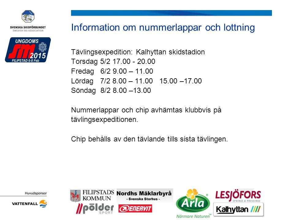 Information om nummerlappar och lottning Tävlingsexpedition: Kalhyttan skidstadion Torsdag 5/2 17.00 - 20.00 Fredag 6/2 9.00 – 11.00 Lördag 7/2 8.00 – 11.00 15.00 –17.00 Söndag 8/2 8.00 –13.00 Nummerlappar och chip avhämtas klubbvis på tävlingsexpeditionen.