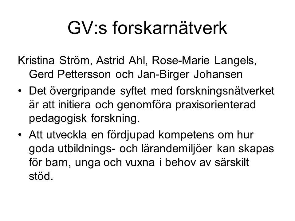 GV:s forskarnätverk Kristina Ström, Astrid Ahl, Rose-Marie Langels, Gerd Pettersson och Jan-Birger Johansen Det övergripande syftet med forskningsnätv