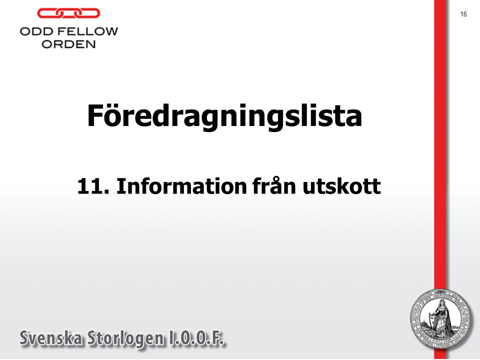 16 Föredragningslista 11. Information från utskott