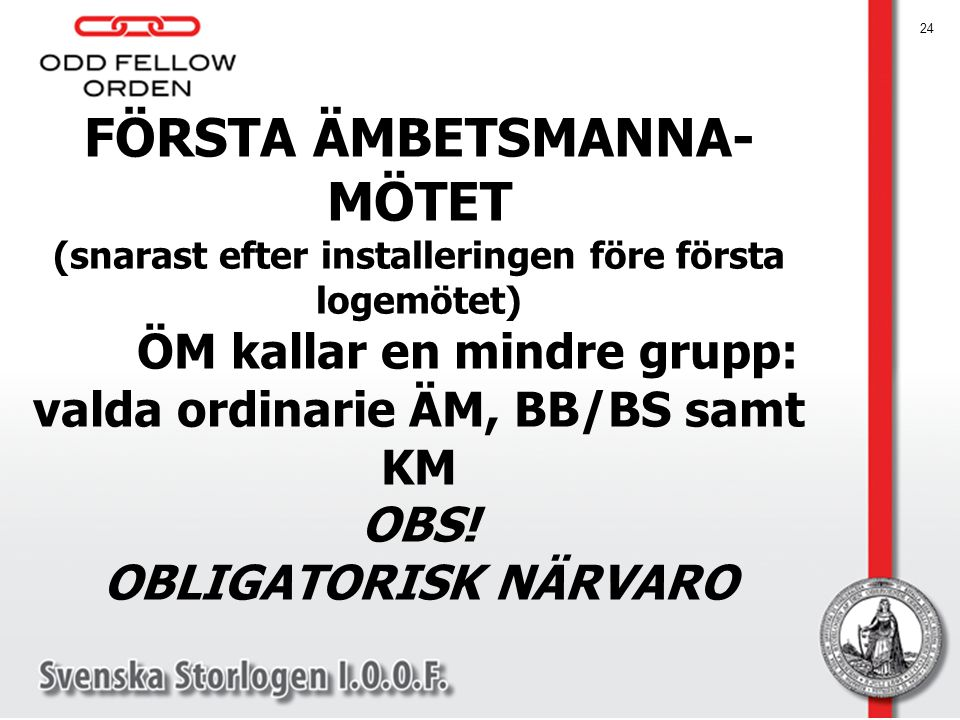 FÖRSTA ÄMBETSMANNA- MÖTET (snarast efter installeringen före första logemötet) ÖM kallar en mindre grupp: valda ordinarie ÄM, BB/BS samt KM OBS! OBLIG