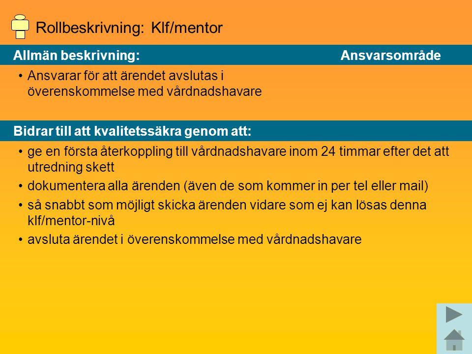 Rollbeskrivning: Klf/mentor Allmän beskrivning: Ansvarsområde Ansvarar för att ärendet avslutas i överenskommelse med vårdnadshavare Bidrar till att k