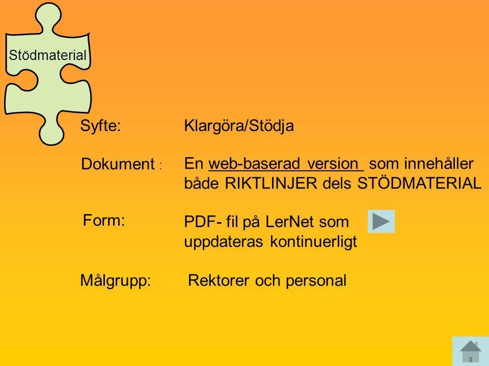 Syfte:Klargöra/Stödja Dokument : En web-baserad version som innehåller både RIKTLINJER dels STÖDMATERIAL Form: PDF- fil på LerNet som uppdateras konti