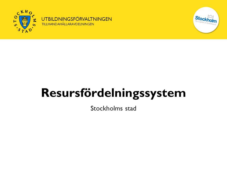 UTBILDNINGSFÖRVALTNINGEN TILLHANDAHÅLLARAVDELNINGEN Resursfördelningssystem Stockholms stad