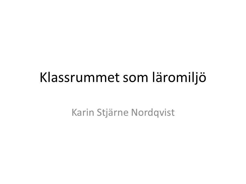Klassrummet som läromiljö Karin Stjärne Nordqvist