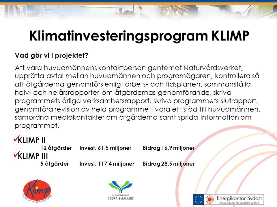 Klimatinvesteringsprogram KLIMP KLIMP II 12 åtgärder Invest. 61,5 miljoner Bidrag 16,9 miljoner KLIMP III 5 åtgärder Invest. 117,4 miljoner Bidrag 28,