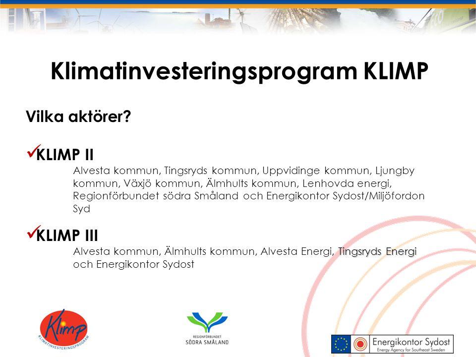 Klimatinvesteringsprogram KLIMP Vilka aktörer? KLIMP II Alvesta kommun, Tingsryds kommun, Uppvidinge kommun, Ljungby kommun, Växjö kommun, Älmhults ko
