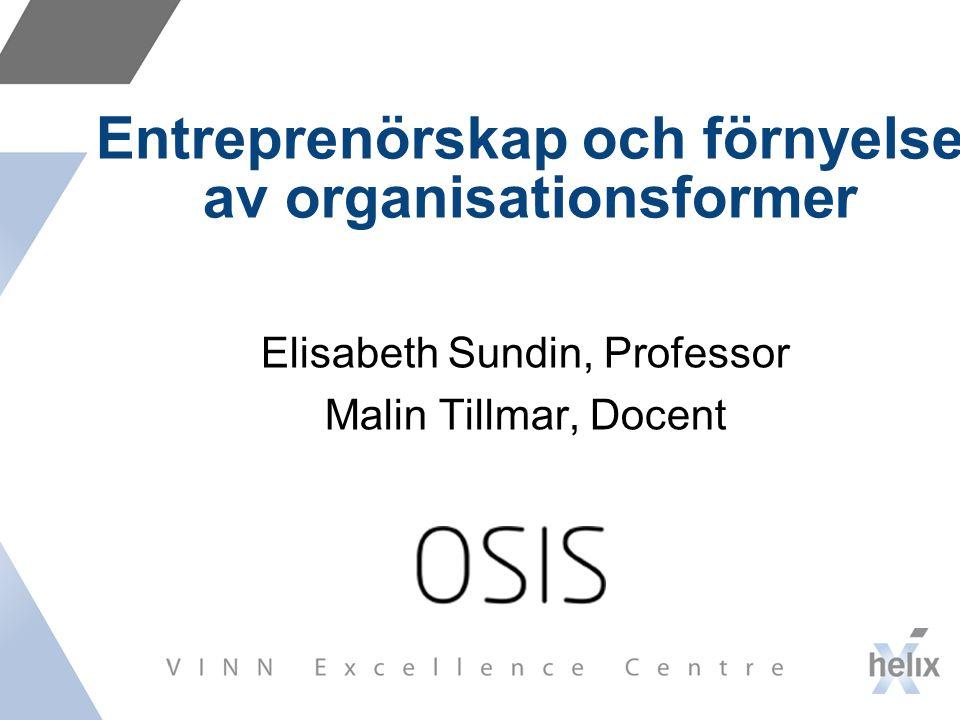 Entreprenörskap och förnyelse av organisationsformer Elisabeth Sundin, Professor Malin Tillmar, Docent