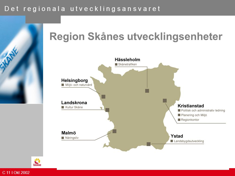 D e t r e g i o n a l a u t v e c k l i n g s a n s v a r e t Region Skånes utvecklingsenheter C 11 I Okt 2002