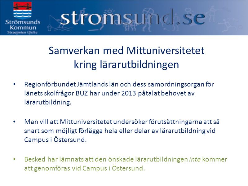 Samverkan med Mittuniversitetet kring lärarutbildningen Regionförbundet Jämtlands län och dess samordningsorgan för länets skolfrågor BUZ har under 20