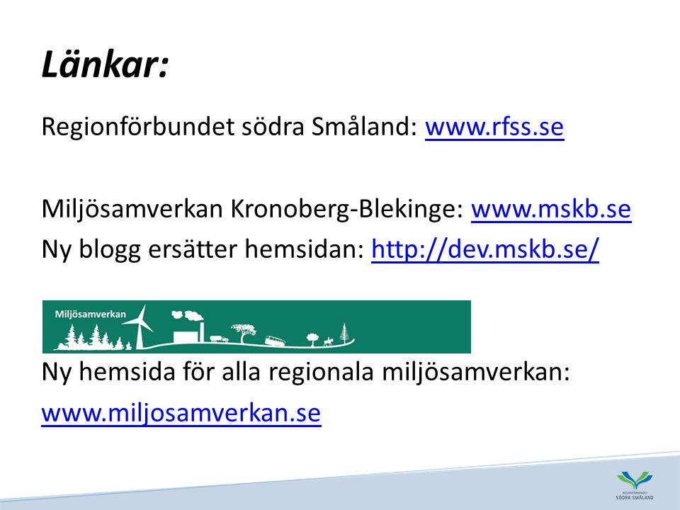 Länkar: Regionförbundet södra Småland: www.rfss.sewww.rfss.se Miljösamverkan Kronoberg-Blekinge: www.mskb.sewww.mskb.se Ny blogg ersätter hemsidan: http://dev.mskb.se/http://dev.mskb.se/ Ny hemsida för alla regionala miljösamverkan: www.miljosamverkan.se