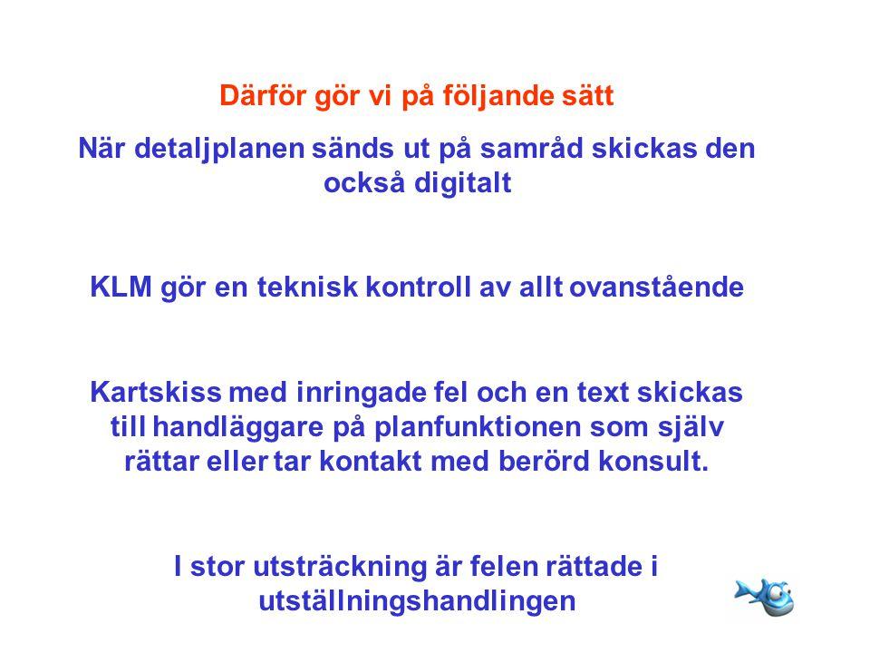 När detaljplanen sänds ut på samråd skickas den också digitalt KLM gör en teknisk kontroll av allt ovanstående Kartskiss med inringade fel och en text