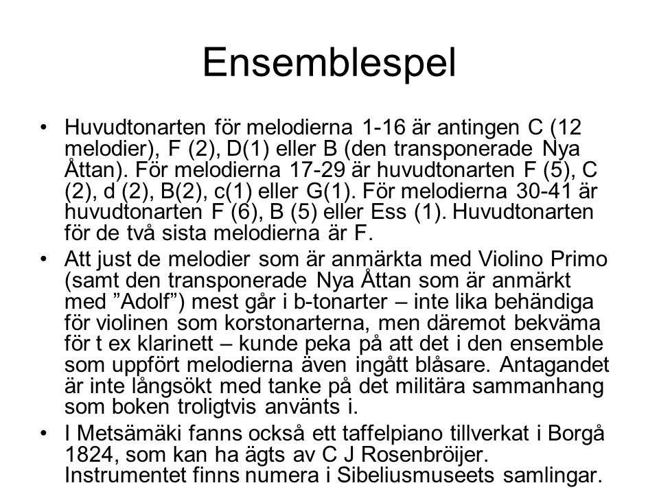 Ensemblespel Huvudtonarten för melodierna 1-16 är antingen C (12 melodier), F (2), D(1) eller B (den transponerade Nya Åttan). För melodierna 17-29 är