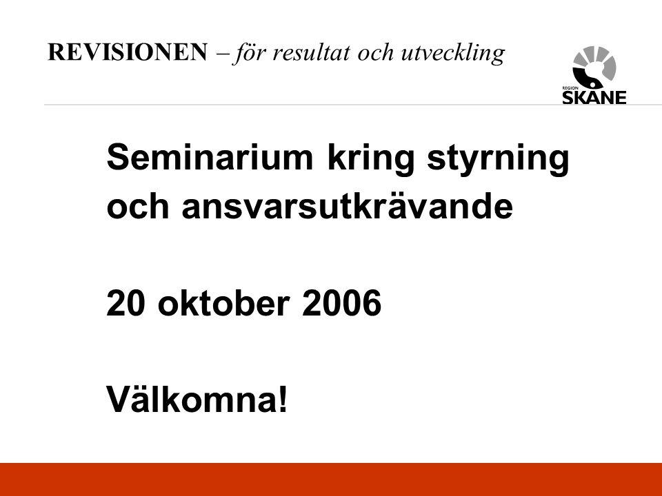 REVISIONEN – för resultat och utveckling Seminarium kring styrning och ansvarsutkrävande 20 oktober 2006 Välkomna!