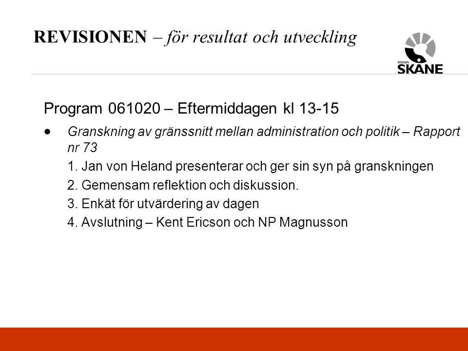 REVISIONEN – för resultat och utveckling Program 061020 – Eftermiddagen kl 13-15  Granskning av gränssnitt mellan administration och politik – Rapport nr 73 1.