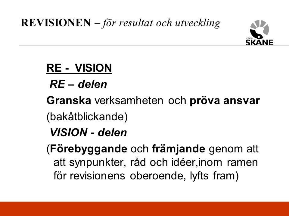REVISIONEN – för resultat och utveckling RE - VISION RE – delen Granska verksamheten och pröva ansvar (bakåtblickande) VISION - delen (Förebyggande och främjande genom att att synpunkter, råd och idéer,inom ramen för revisionens oberoende, lyfts fram)