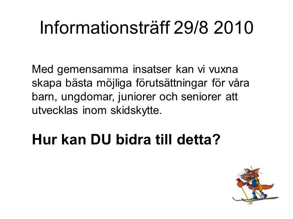 Informationsträff 29/8 2010 Med gemensamma insatser kan vi vuxna skapa bästa möjliga förutsättningar för våra barn, ungdomar, juniorer och seniorer att utvecklas inom skidskytte.