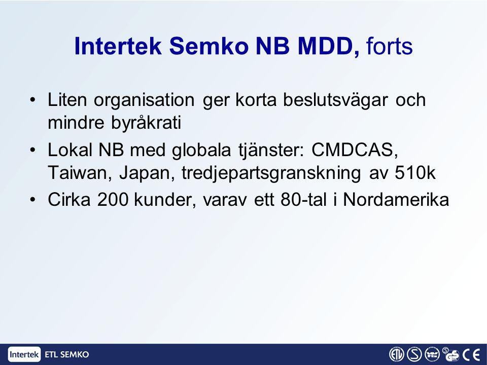 Intertek Semko NB MDD, forts Liten organisation ger korta beslutsvägar och mindre byråkrati Lokal NB med globala tjänster: CMDCAS, Taiwan, Japan, tred