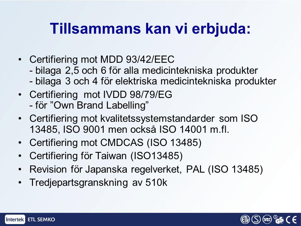 Tillsammans kan vi erbjuda: Certifiering mot MDD 93/42/EEC - bilaga 2,5 och 6 för alla medicintekniska produkter - bilaga 3 och 4 för elektriska medic