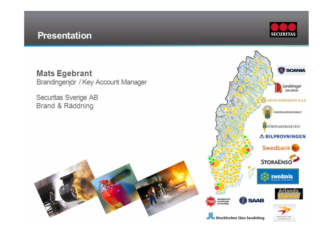 Presentation Mats Egebrant Brandingenjör / Key Account Manager Securitas Sverige AB Brand & Räddning