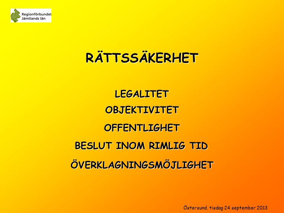 RÄTTSSÄKERHET LEGALITET OFFENTLIGHET OBJEKTIVITET BESLUT INOM RIMLIG TID Östersund, tisdag 24 september 2013 ÖVERKLAGNINGSMÖJLIGHET