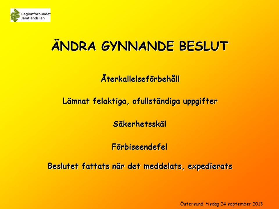 ÄNDRA GYNNANDE BESLUT Säkerhetsskäl Förbiseendefel Beslutet fattats när det meddelats, expedierats Återkallelseförbehåll Lämnat felaktiga, ofullständiga uppgifter Östersund, tisdag 24 september 2013