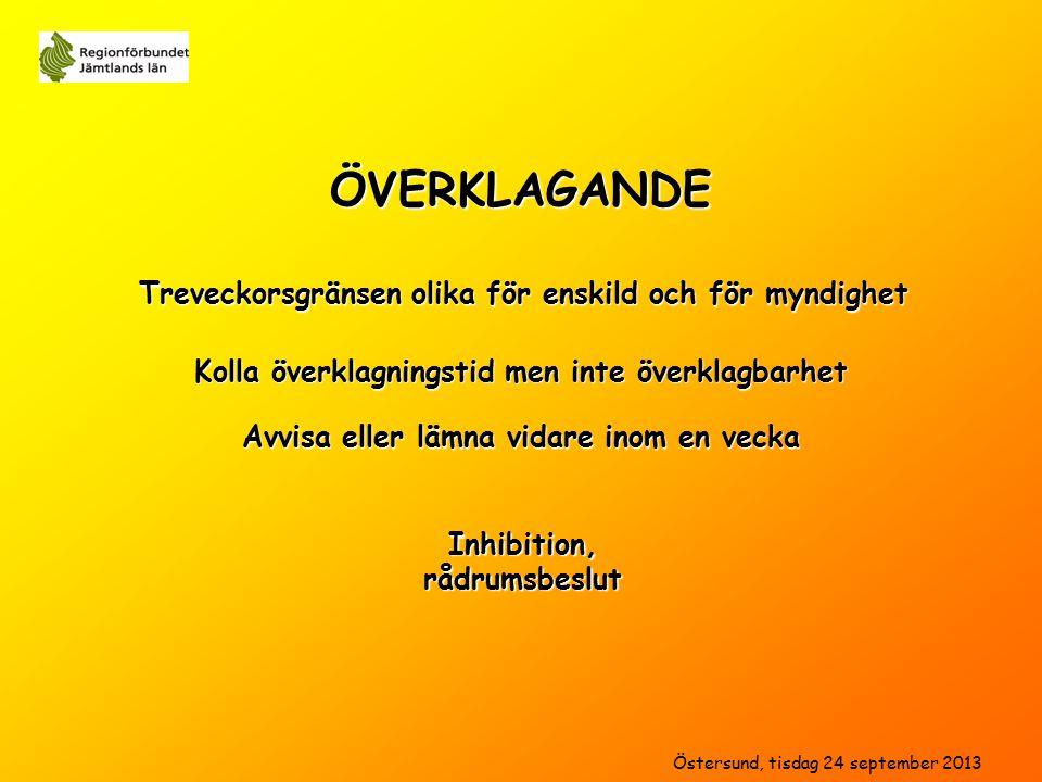 ÖVERKLAGANDE Kolla överklagningstid men inte överklagbarhet Inhibition,rådrumsbeslut Treveckorsgränsen olika för enskild och för myndighet Avvisa eller lämna vidare inom en vecka Östersund, tisdag 24 september 2013
