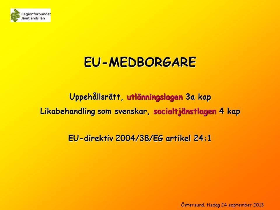 EU-MEDBORGARE Likabehandling som svenskar, socialtjänstlagen 4 kap Uppehållsrätt, utlänningslagen 3a kap EU-direktiv 2004/38/EG artikel 24:1 Östersund, tisdag 24 september 2013