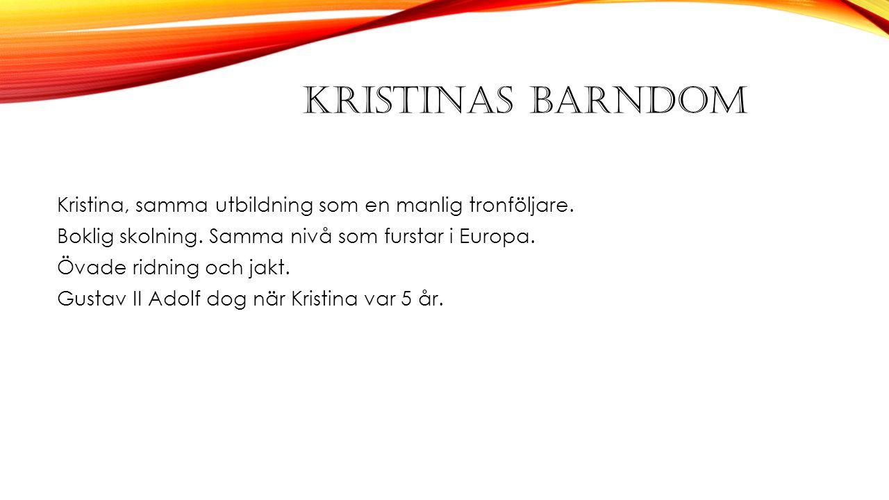 KRISTINAS BARNDOM Kristina, samma utbildning som en manlig tronföljare.