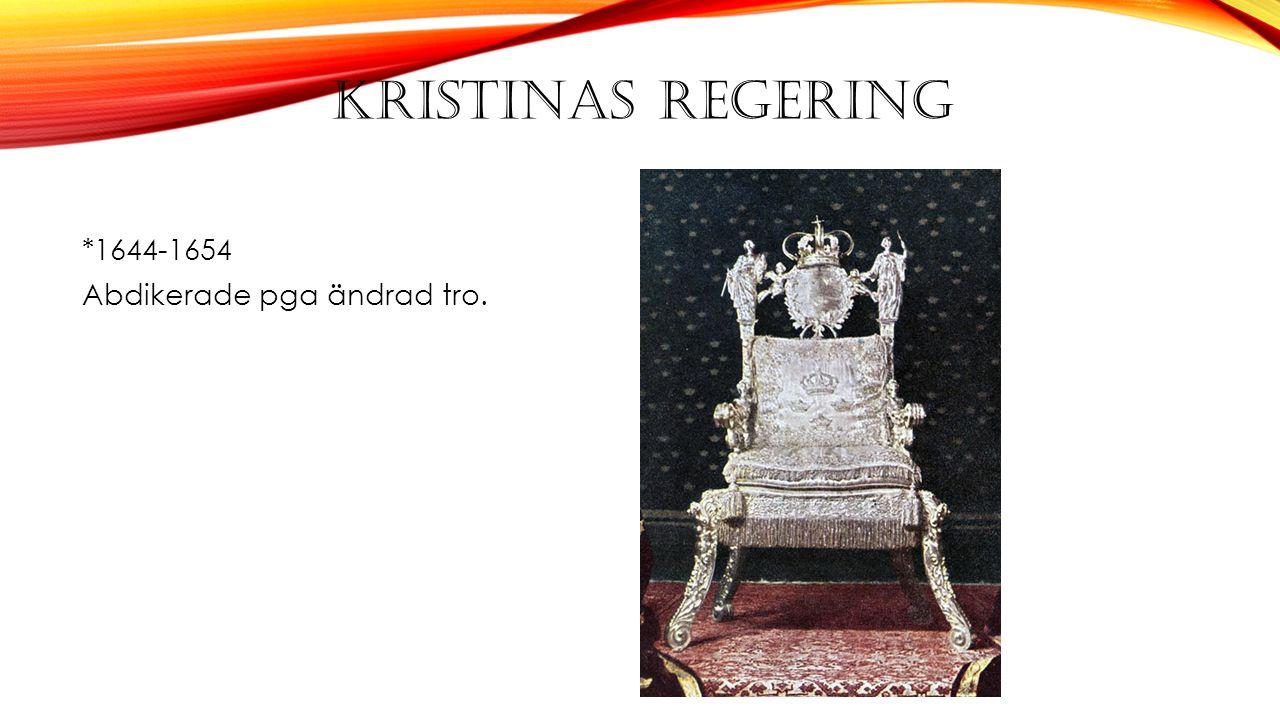 KRISTINAS REGERING *1644-1654 Abdikerade pga ändrad tro.