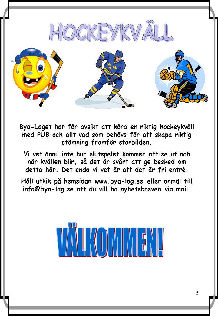 5 Bya-Laget har för avsikt att köra en riktig hockeykväll med PUB och allt vad som behövs för att skapa riktig stämning framför storbilden.