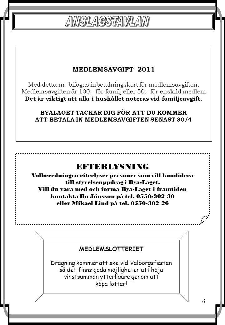 6 MEDLEMSLOTTERIET Dragning kommer att ske vid Valborgsfesten så det finns goda möjligheter att höja vinstsumman ytterligare genom att köpa lotter.