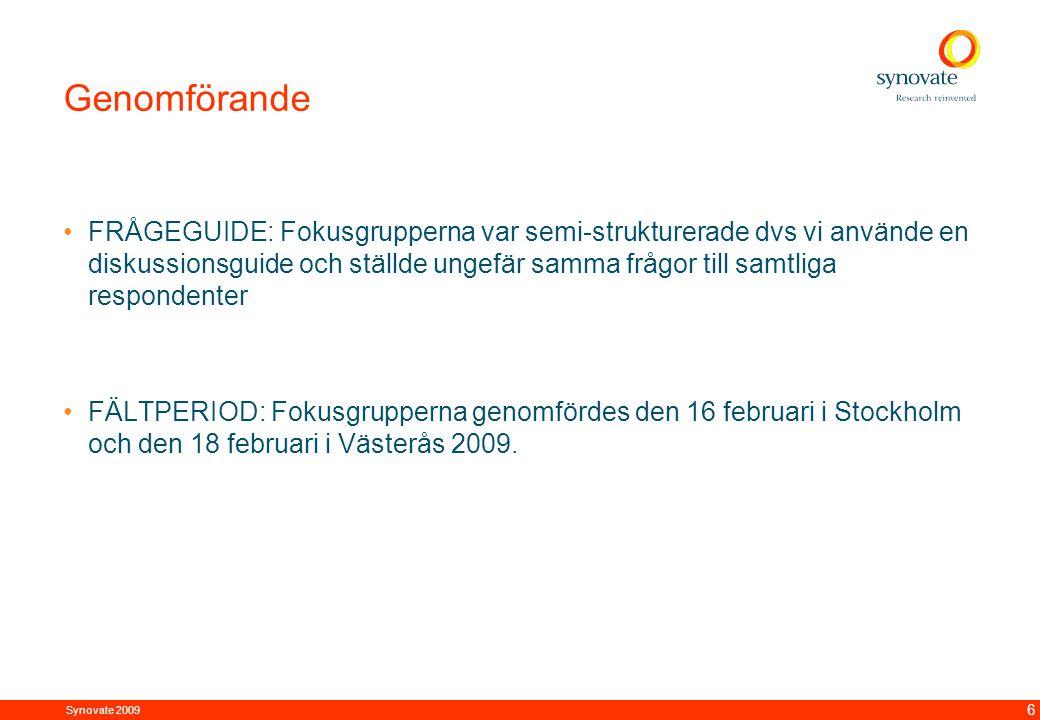 Synovate 2009 12.00 8.70 5.48 4.63 8.24 5.73 5.27 10.7012.200.50 3.41 6 Genomförande FRÅGEGUIDE: Fokusgrupperna var semi-strukturerade dvs vi använde en diskussionsguide och ställde ungefär samma frågor till samtliga respondenter FÄLTPERIOD: Fokusgrupperna genomfördes den 16 februari i Stockholm och den 18 februari i Västerås 2009.