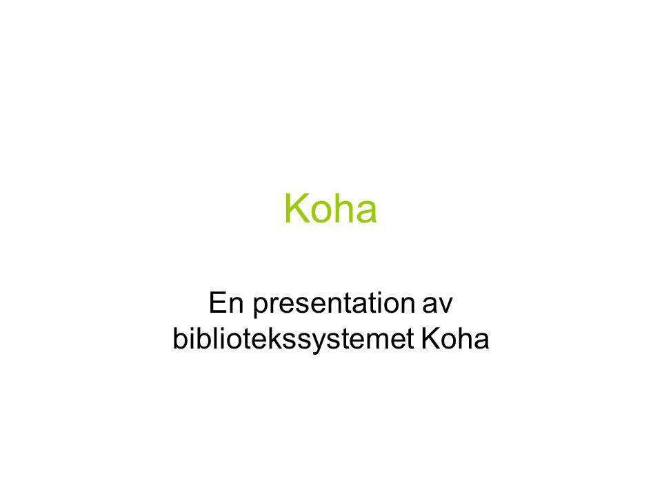 Koha En presentation av bibliotekssystemet Koha