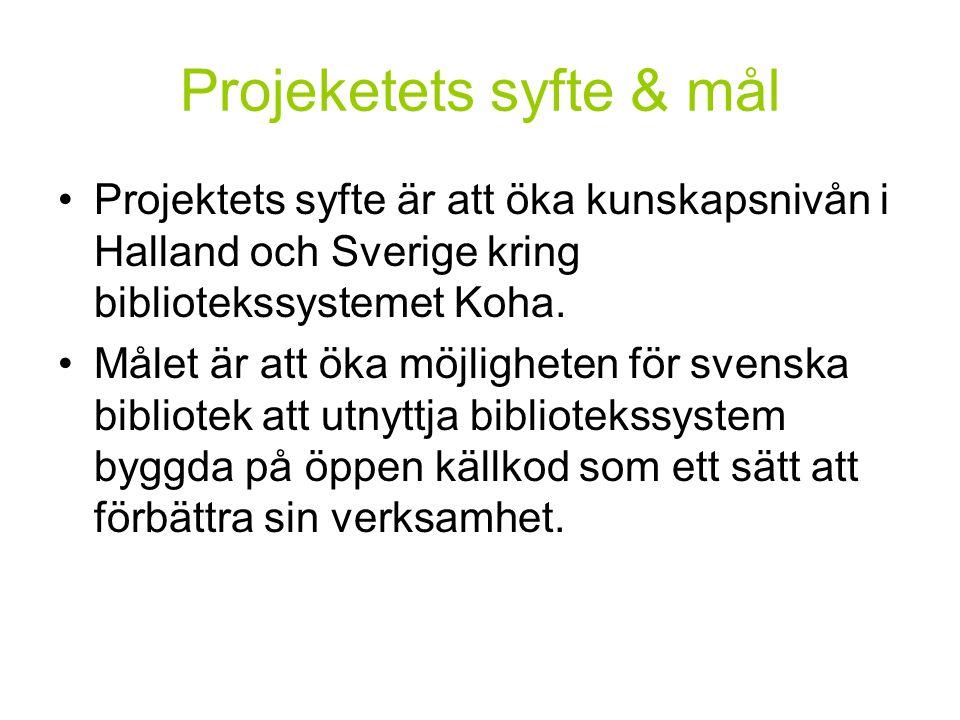 Projeketets syfte & mål Projektets syfte är att öka kunskapsnivån i Halland och Sverige kring bibliotekssystemet Koha.
