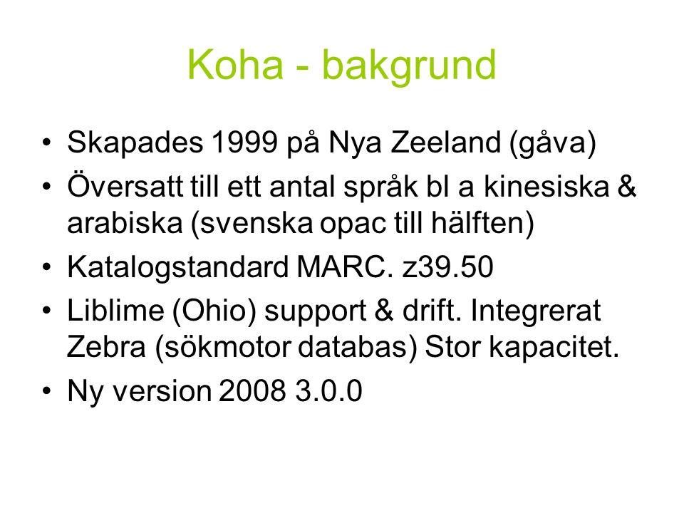 Koha - bakgrund Skapades 1999 på Nya Zeeland (gåva) Översatt till ett antal språk bl a kinesiska & arabiska (svenska opac till hälften) Katalogstandard MARC.