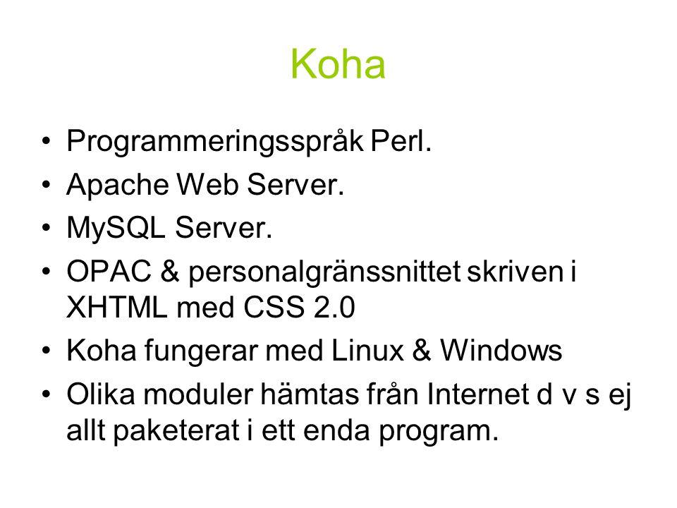 Koha Programmeringsspråk Perl. Apache Web Server. MySQL Server. OPAC & personalgränssnittet skriven i XHTML med CSS 2.0 Koha fungerar med Linux & Wind