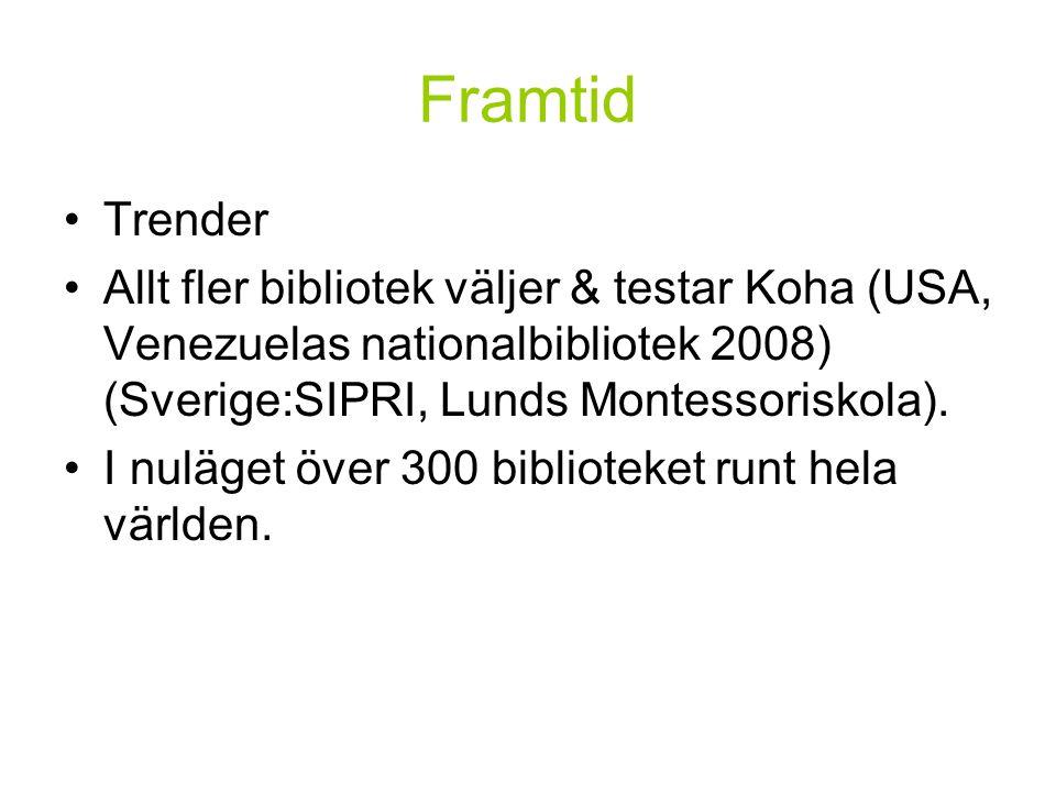 Framtid Trender Allt fler bibliotek väljer & testar Koha (USA, Venezuelas nationalbibliotek 2008) (Sverige:SIPRI, Lunds Montessoriskola).