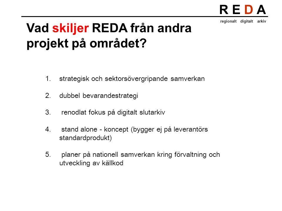 R E D A regionalt digitalt arkiv Vad skiljer REDA från andra projekt på området.