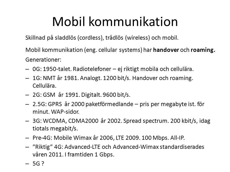 Mobil kommunikation Skillnad på sladdlös (cordless), trådlös (wireless) och mobil. Mobil kommunikation (eng. cellular systems) har handover och roamin
