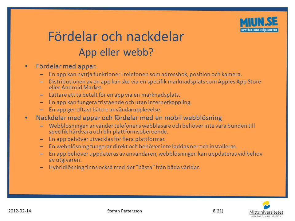 Fördelar och nackdelar App eller webb? 2012-02-14Stefan Pettersson Fördelar med appar. – En app kan nyttja funktioner i telefonen som adressbok, posit