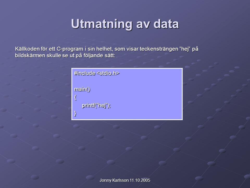 """Jonny Karlsson 11.10.2005 Utmatning av data Källkoden för ett C-program i sin helhet, som visar teckensträngen """"hej"""" på bildskärmen skulle se ut på fö"""