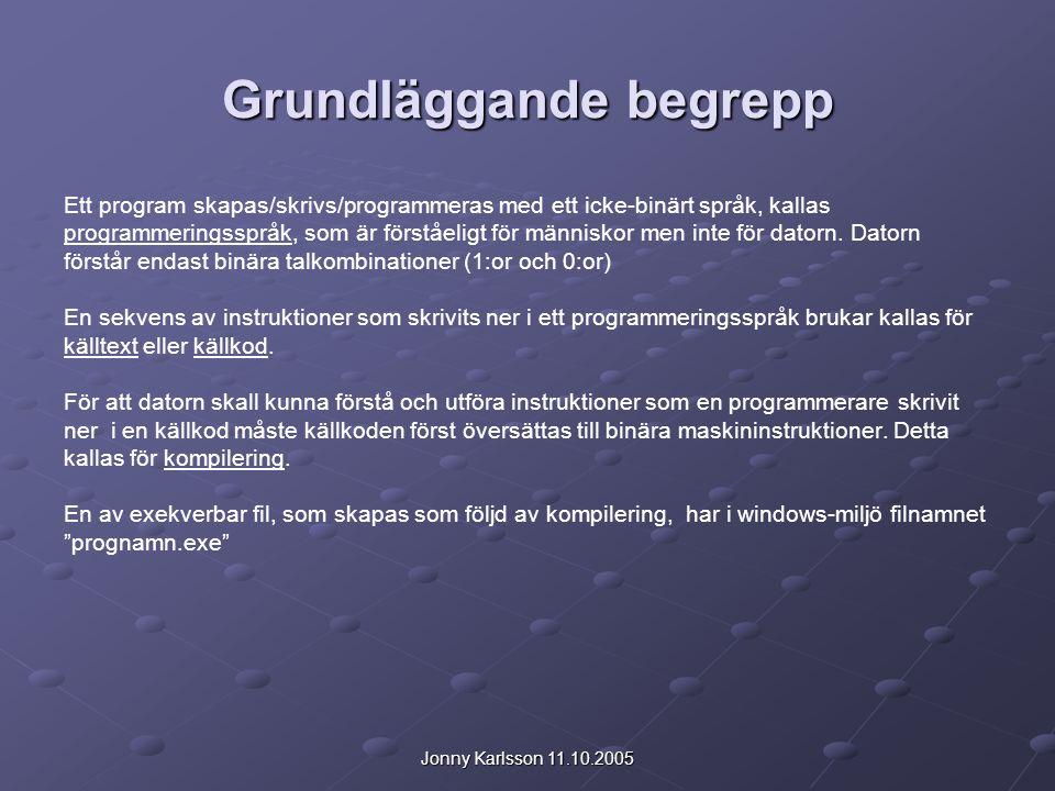 Jonny Karlsson 11.10.2005 Grundläggande begrepp Ett program skapas/skrivs/programmeras med ett icke-binärt språk, kallas programmeringsspråk, som är f