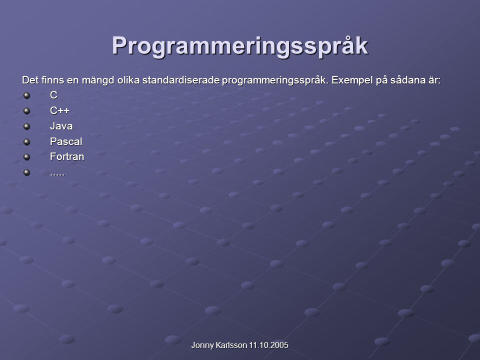 Jonny Karlsson 11.10.2005 Programmeringsspråk Det finns en mängd olika standardiserade programmeringsspråk. Exempel på sådana är: CC++JavaPascalFortra