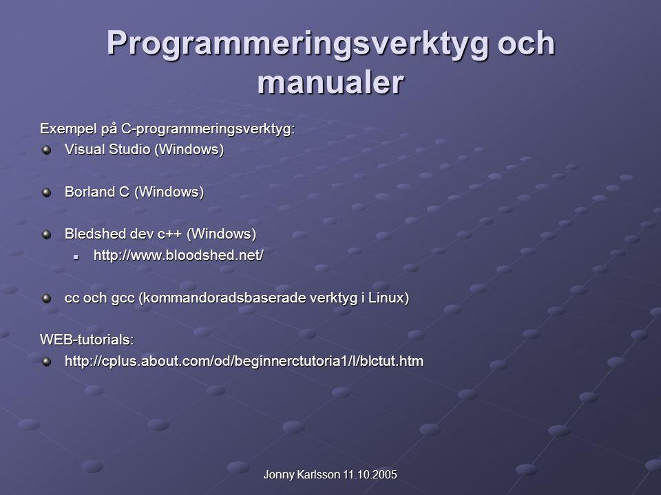 Jonny Karlsson 11.10.2005 Programmeringsverktyg och manualer Exempel på C-programmeringsverktyg: Visual Studio (Windows) Borland C (Windows) Bledshed