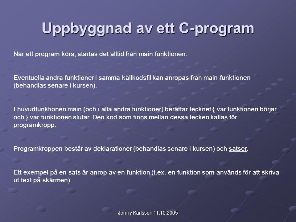 Jonny Karlsson 11.10.2005 Uppbyggnad av ett C-program När ett program körs, startas det alltid från main funktionen. Eventuella andra funktioner i sam