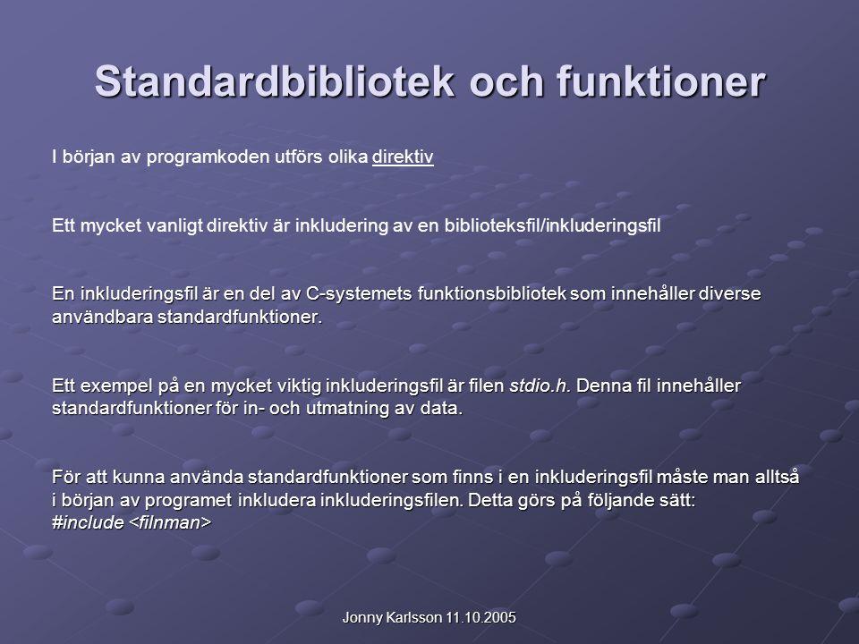 Jonny Karlsson 11.10.2005 Standardbibliotek och funktioner I början av programkoden utförs olika direktiv Ett mycket vanligt direktiv är inkludering a