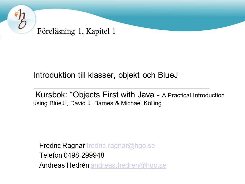 Introduktion till klasser, objekt och BlueJ Kursbok: Objects First with Java - A Practical Introduction using BlueJ , David J.
