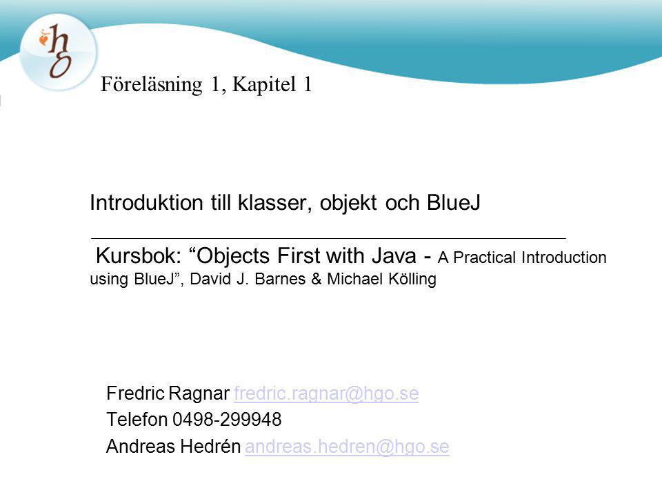 "Introduktion till klasser, objekt och BlueJ Kursbok: ""Objects First with Java - A Practical Introduction using BlueJ"", David J. Barnes & Michael Kölli"