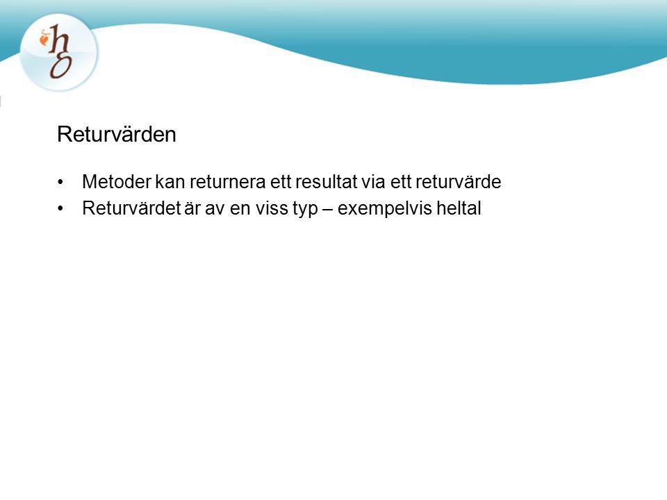 Returvärden Metoder kan returnera ett resultat via ett returvärde Returvärdet är av en viss typ – exempelvis heltal